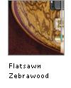 Flatsawn Zebrawood