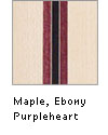 Maple, Ebony, Purpleheart