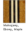 Mahogany, Maple, Ebony