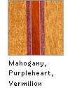 Mahogany, Purpleheart, Vermilion